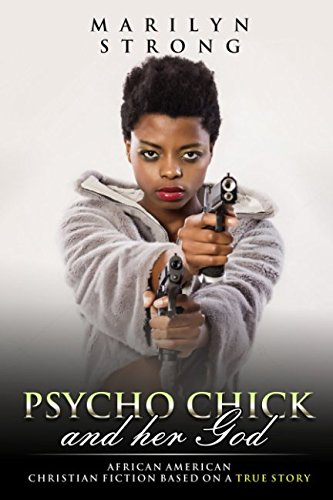 Search : Psycho Chick and Her God: African American Christian Fiction based on a True Story