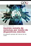 img - for Gesti n remota de sistemas por medio de dispositivos m viles: Un peque o ejemplo del internet de las cosas (Spanish Edition) book / textbook / text book