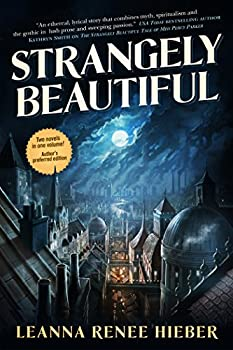 Strangely Beautiful Kindle Edition by Leanna Renee Hieber (Author)