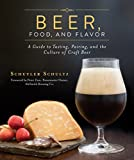 img - for Beer, Food, and Flavor: A Guide to Tasting, Pairing, and the Culture of Craft Beer book / textbook / text book