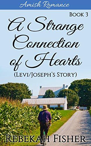 (Amish Romance: Levi/Joseph's Story (A Strange Connection of Hearts Book 3))