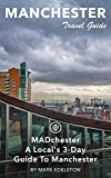 Manchester Travel Guide (Unanchor) - MADchester - A Local s 3-Day Guide To Manchester