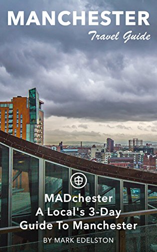 Manchester Travel Guide (Unanchor) - MADchester - A Local's 3-Day Guide To Manchester