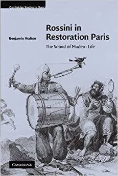 Book Rossini in Restoration Paris: The Sound of Modern Life (Cambridge Studies in Opera)