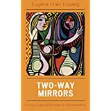 Two-Way Mirrors: Cross-Cultural Studies in Globalization by Eugene Chen Eoyang (2007-10-05)