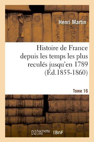 Download Histoire de France Depuis Les Temps Les Plus Recules Jusqu'en 1789. Tome 16 (Ed.1855-1860) (French Edition) pdf epub