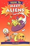 How to Meet Aliens, Clive Gifford, 0531148203