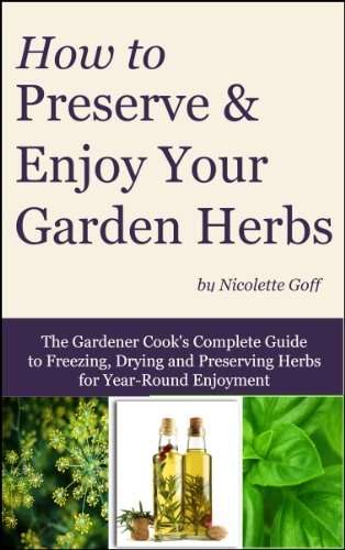 How to Preserve and Enjoy Your Garden Herbs (Herb Gardener Series Book 1)