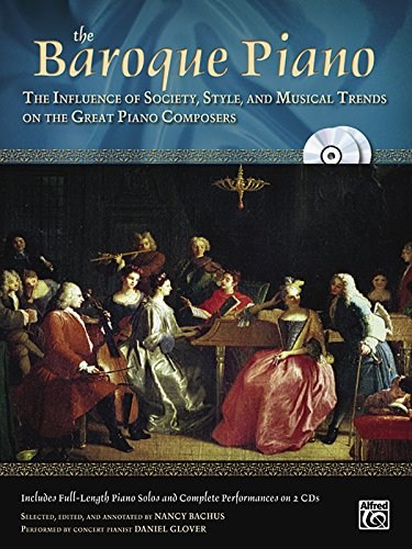 The Baroque Piano: The Influence of Society, Style and Musical Trends on the Great Piano Composers, Book & 2 CDs (The Piano Series)