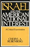 Israel and the American National Interest : A Critical Examination, Rubenberg, Cheryl A., 0252060741