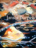 James Burpee : Paintings and Drawings, 1960-2004, Burpee, James and Berlind, Robert, 0976337703