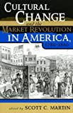 img - for Cultural Change and the Market Revolution in America, 1789 1860 book / textbook / text book