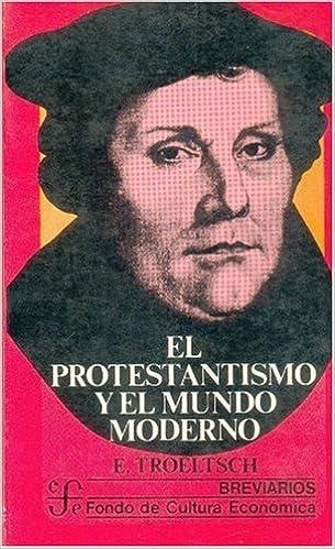 El protestantismo y el mundo moderno: 0 (Spanish Edition)