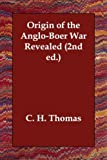 Origin of the Anglo-Boer War Revealed (2, C. H. Thomas, 1406811718