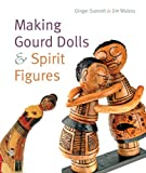 Making Gourd Dolls and Spirit Figures, Ginger Summit and Jim Widess, 1402732201