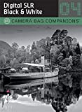 D-SLR Black & White Photography: A Camera Bag Companion 4