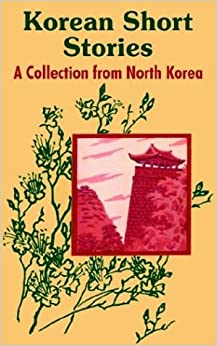 Korean Short Stories: A Collection from North Korea