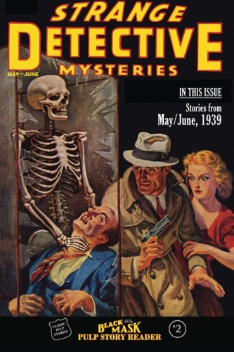 Black Mask Pulp Story Reader: #2 Stories from the May/June, 1939 issue of STRANGE DETECTIVE MYSTERIES (Volume 2)