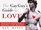 The Gay Guy's Guide to Love: The Dos, Don'ts, and Definite Maybes of Dating and Mating
