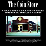 The Coin Store: A True Story of Drug Cartels, Mobsters, Cops and Agents | Special Agent (Ret.) Patrick Burns