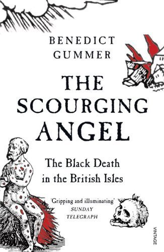 The Scourging Angel: The Black Death in the British Isles by Benedict Gummer (2010-07-01)