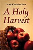 A Holy Harvest, Amy Knox, 1413762697