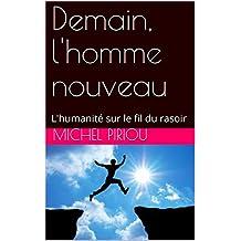 Demain, l'homme nouveau: L'humanité sur le fil du rasoir (Uchronie t. 1) (French Edition)