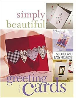 Buy simply beautiful greeting cards 50 quick and easy projects book buy simply beautiful greeting cards 50 quick and easy projects book online at low prices in india simply beautiful greeting cards 50 quick and easy m4hsunfo