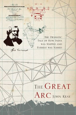 The Great Arc  The Dramatic Tale Of How India Was Mapped And Everest Was Named