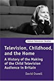 Television, Childhood, and the Home: A History of the Making of the Child Television Audience in Britain (Oxford Television Studies)