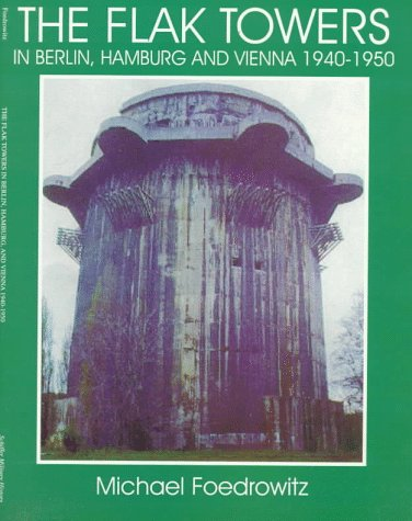 (The Flak Towers: in Berlin, Hamburg and Vienna 1940-1950 (Schiffer Military/Aviation History) (Schiffer Military Aviation History (Paperback)))