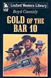 Gold of the Bar 10, Boyd Cassidy, 1846174724