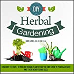 DIY Herbal Gardening, Book 2: Discover the Top 7 Herbal Medicinal Plants That You Can Grow in Your Backyard and Their Benefits and Uses | Barbara Glidewell
