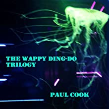 The Wappy Ding-Do Trilogy Audiobook by Paul Cook Narrated by Andrew Coleburn