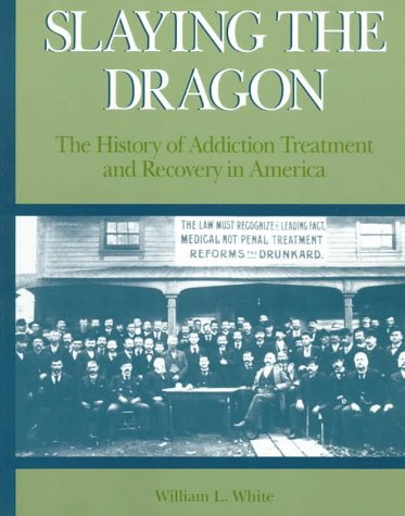 Slaying the Dragon: The History of Addiction Treatment and Recovery in America