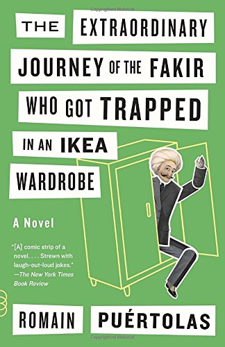 The Extraordinary Journey of the Fakir Who Got Trapped in an Ikea Wardrobe (Vintage Contemporaries)