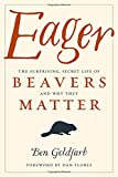 img - for Eager: The Surprising, Secret Life of Beavers and Why They Matter book / textbook / text book