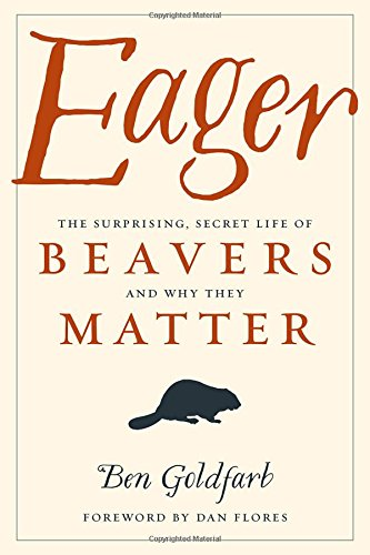 Pdf Engineering Eager: The Surprising, Secret Life of Beavers and Why They Matter
