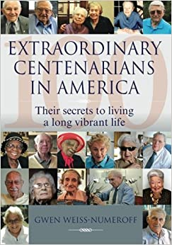 Book Extraordinary Centenarians in America: Their secrets to living a long vibrant life