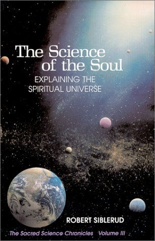 The Science of the Soul: Explaining the Spiritual Universe (Sacred Science Chronicles, Volume 3)
