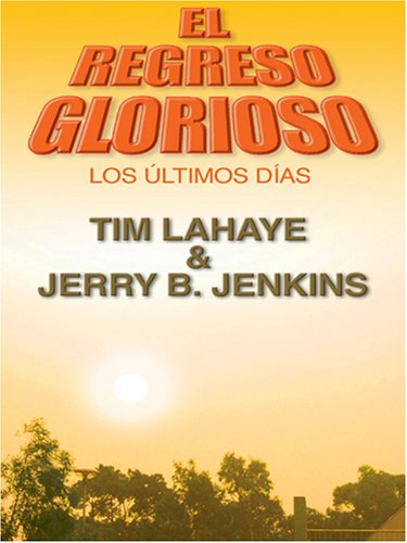 El Regreso Glorioso: Los Ultimos Dias (Spanish Edition) by Brand: Thorndike Press
