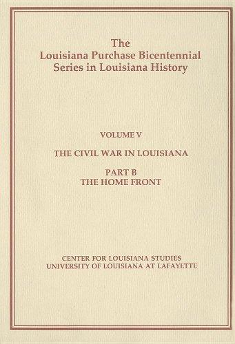 The Civil War in Louisiana: Part B: The Home Front (Louisiana Purchase Bicentennial Series in Louisiana History)