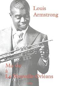 Ma vie à La Nouvelle-Orléans par Louis Armstrong