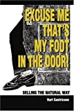 Excuse Me, That's My Foot in the Door!, Bart G. Castricone, 0595181120