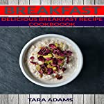 Breakfast: Delicious Breakfast Recipe Cookbook | Tara Adams