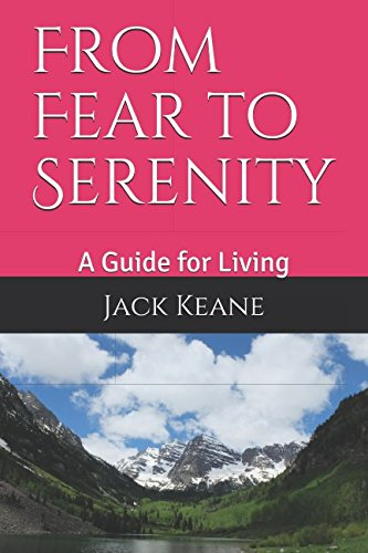 From Fear to Serenity: A Guide for Living
