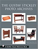 The Gustav Stickley Photo Archives (Schiffer Classic Reference Books)