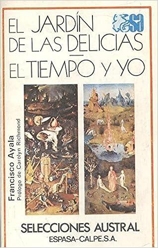 EL JARDIN DE LAS DELICIAS. EL TIEMPO Y YO: Amazon.es: AYALA, Francisco.-: Libros