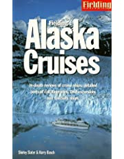 Fielding's Alaska Cruises and the Inside Passage: The Most In-Depth Guide to Alaska Cruises, Land Excursions, Insider Tips and Complete Ports of Call Listings