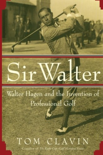 Sir Walter: Walter Hagen and the Invention of Professional Gol pdf